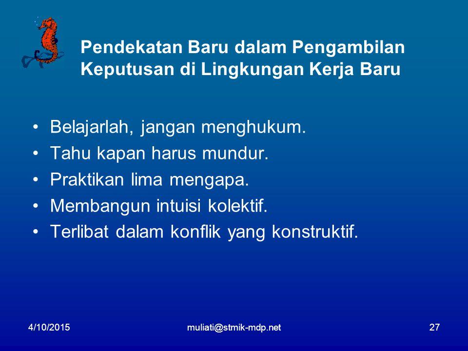 4/10/2015muliati@stmik-mdp.net27 Pendekatan Baru dalam Pengambilan Keputusan di Lingkungan Kerja Baru Belajarlah, jangan menghukum.