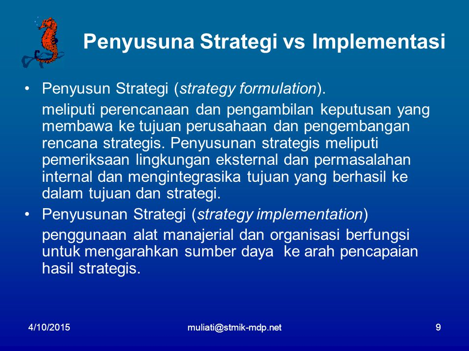 4/10/2015muliati@stmik-mdp.net9 Penyusuna Strategi vs Implementasi Penyusun Strategi (strategy formulation).