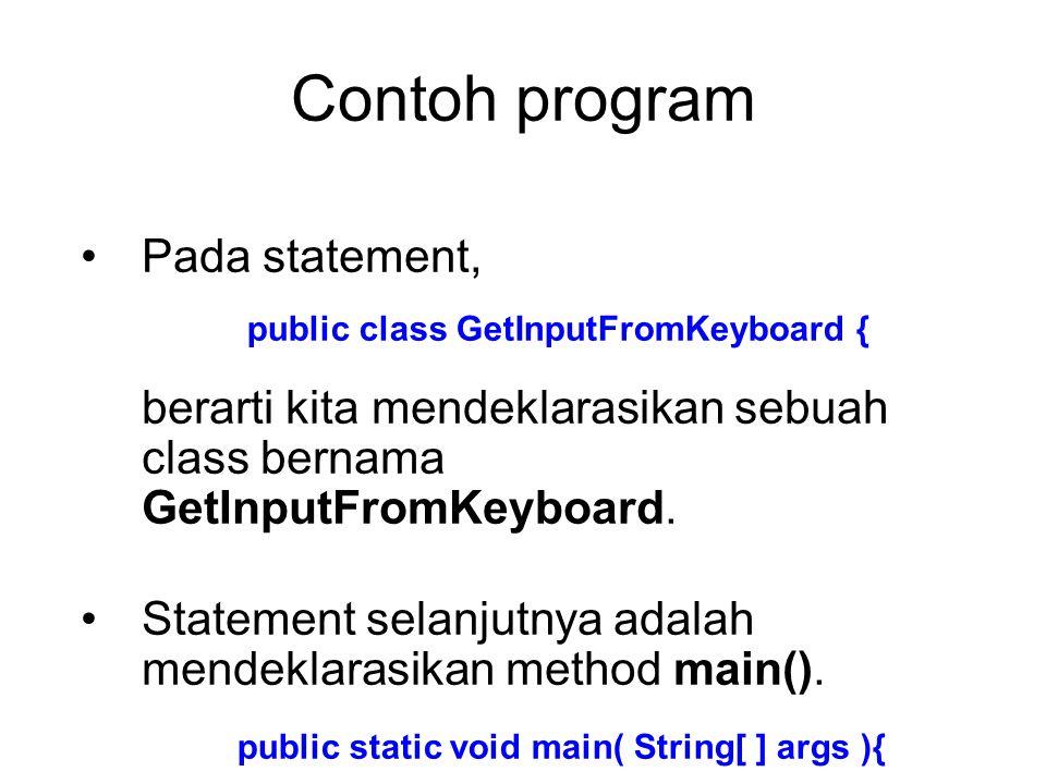 Contoh program Pada statement, berarti kita mendeklarasikan sebuah class bernama GetInputFromKeyboard.