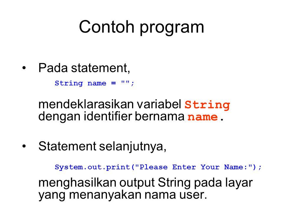 Contoh program Pada statement, mendeklarasikan variabel String dengan identifier bernama name. Statement selanjutnya, menghasilkan output String pada