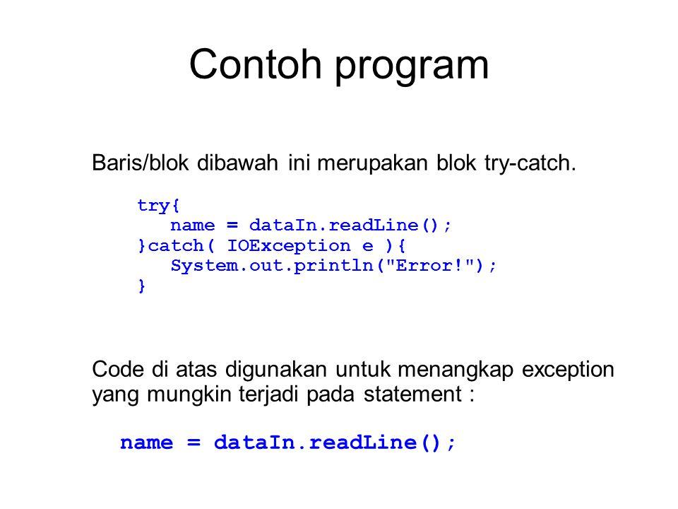 Contoh program Baris/blok dibawah ini merupakan blok try-catch. Code di atas digunakan untuk menangkap exception yang mungkin terjadi pada statement :