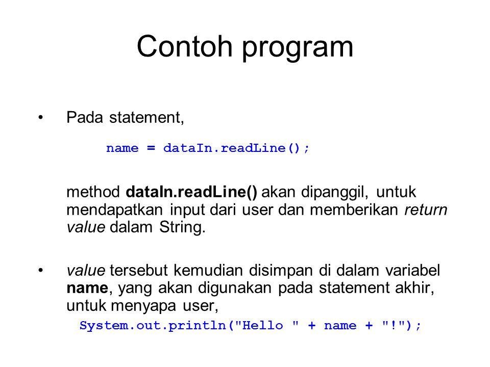 Contoh program Pada statement, method dataIn.readLine() akan dipanggil, untuk mendapatkan input dari user dan memberikan return value dalam String.
