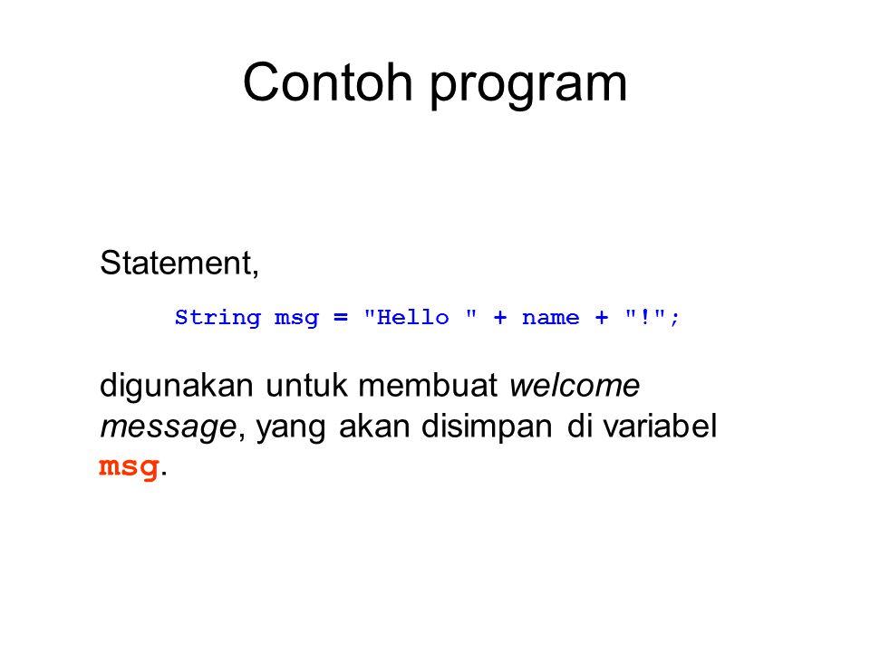 Contoh program Statement, digunakan untuk membuat welcome message, yang akan disimpan di variabel msg. String msg =