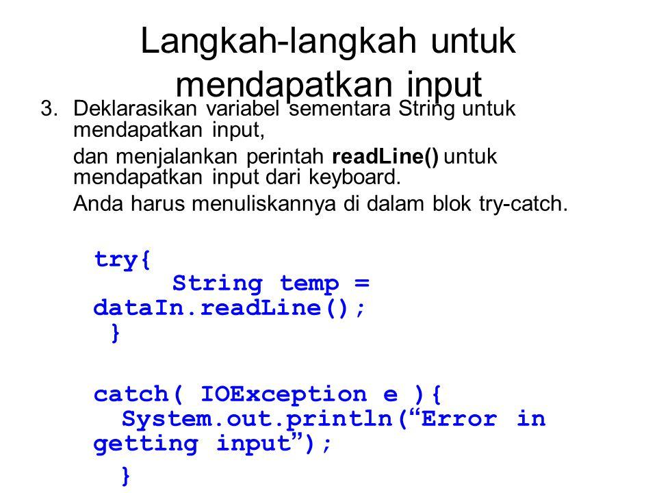 Langkah-langkah untuk mendapatkan input 3.Deklarasikan variabel sementara String untuk mendapatkan input, dan menjalankan perintah readLine() untuk mendapatkan input dari keyboard.