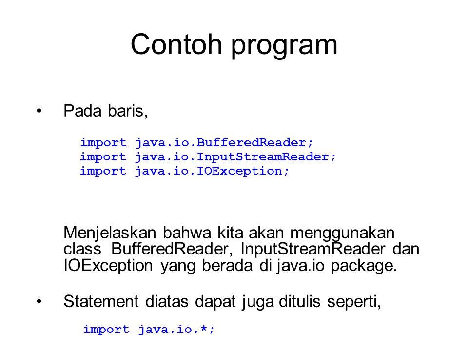 Contoh program Pada baris, Menjelaskan bahwa kita akan menggunakan class BufferedReader, InputStreamReader dan IOException yang berada di java.io package.