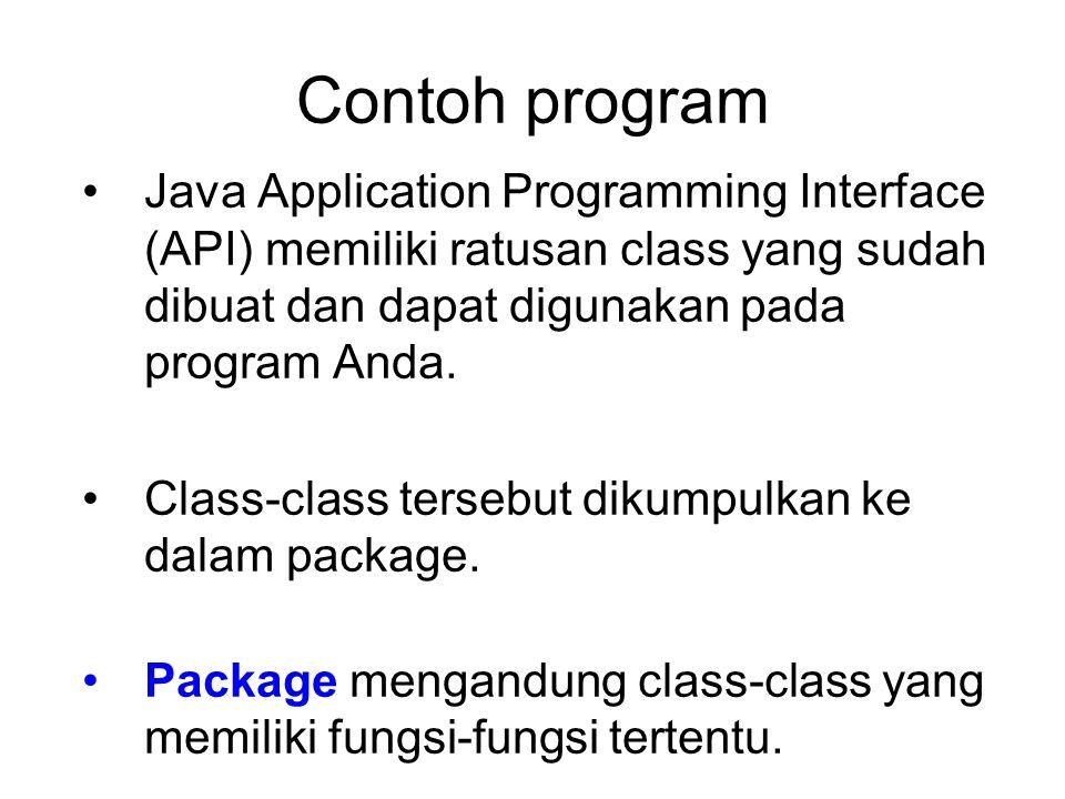Contoh program Java Application Programming Interface (API) memiliki ratusan class yang sudah dibuat dan dapat digunakan pada program Anda. Class-clas