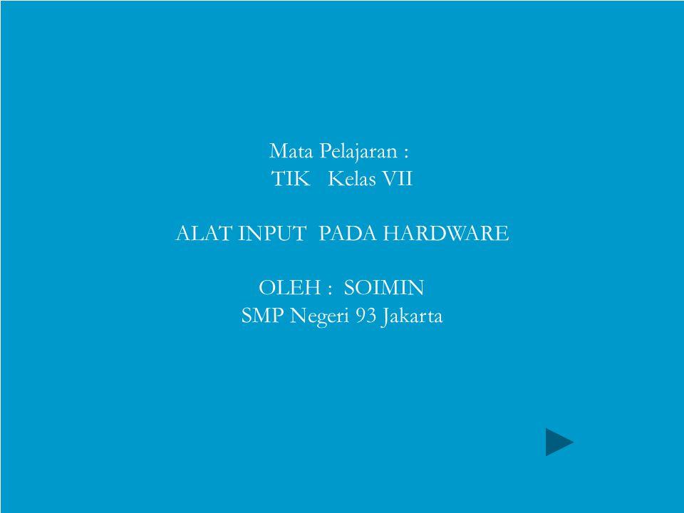 Keyboard Mouse Flopy disk Scanner Piranti Optic Mata Pelajaran : TIK Kelas VII ALAT INPUT PADA HARDWARE OLEH : SOIMIN SMP Negeri 93 Jakarta