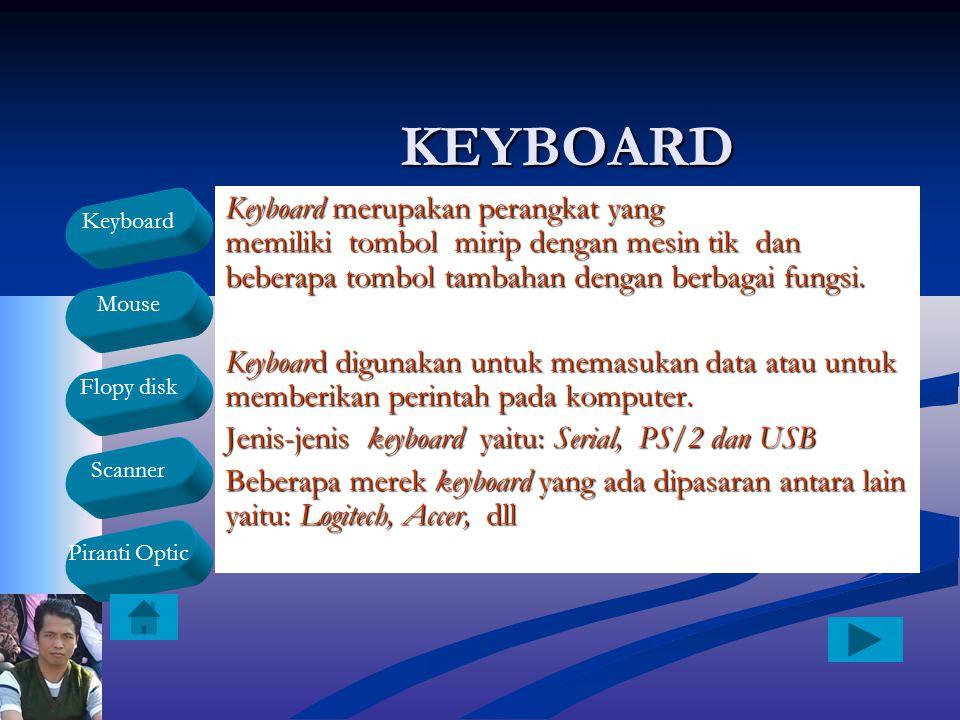 Keyboard Mouse Flopy disk Scanner Piranti OpticKEYBOARD Keyboard merupakan perangkat yang memiliki tombol mirip dengan mesin tik dan beberapa tombol t