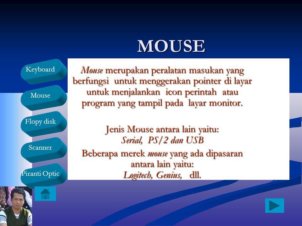 Keyboard Mouse Flopy disk Scanner Piranti OpticMOUSE Mouse merupakan peralatan masukan yang berfungsi untuk menggerakan pointer di layar untuk menjala