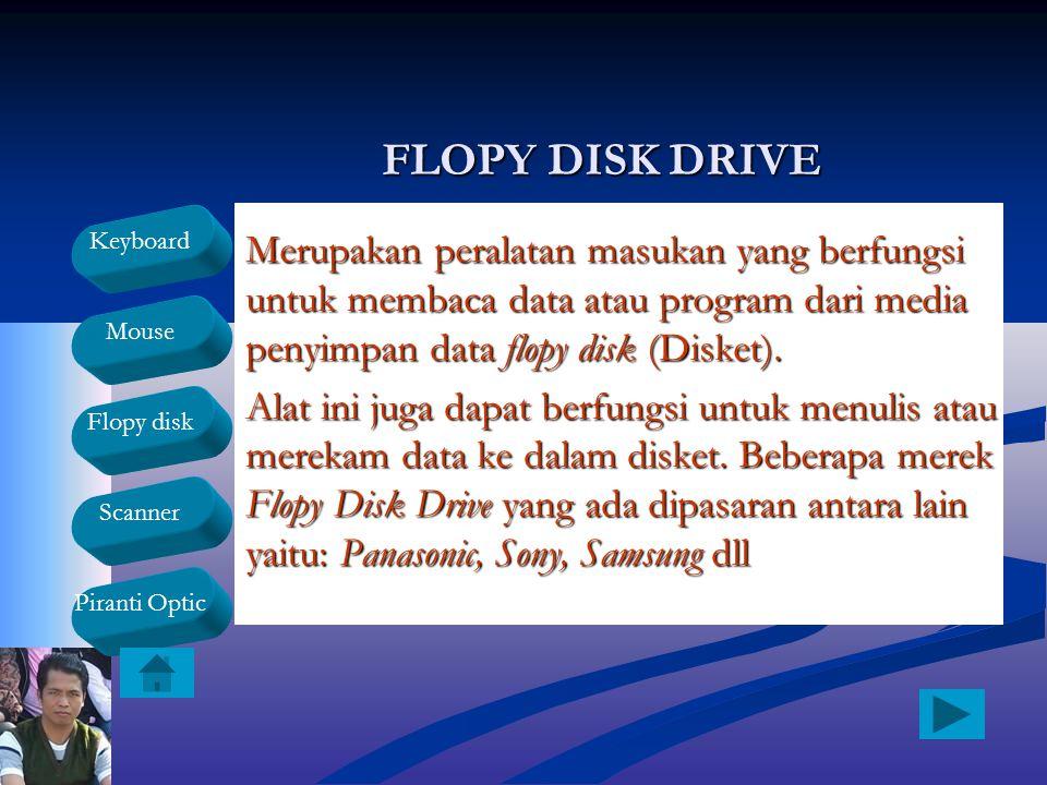 Keyboard Mouse Flopy disk Scanner Piranti Optic FLOPY DISK DRIVE Merupakan peralatan masukan yang berfungsi untuk membaca data atau program dari media
