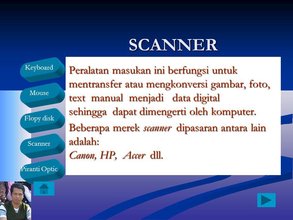Keyboard Mouse Flopy disk Scanner Piranti OpticSCANNER Peralatan masukan ini berfungsi untuk mentransfer atau mengkonversi gambar, foto, text manual m