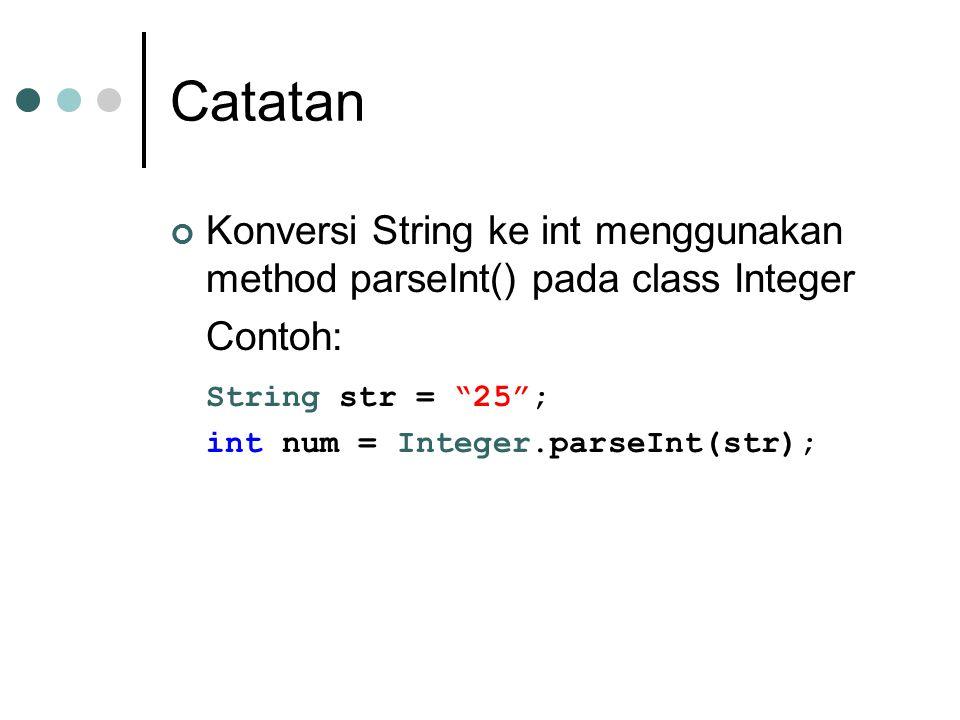 "Catatan Konversi String ke int menggunakan method parseInt() pada class Integer Contoh: String str = ""25""; int num = Integer.parseInt(str);"