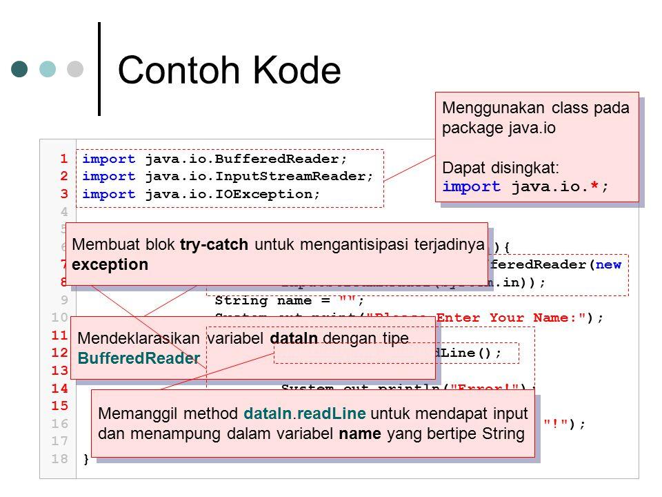 Contoh Kode 1 2 3 4 5 6 7 8 9 10 11 12 13 14 15 16 17 18 import java.io.BufferedReader; import java.io.InputStreamReader; import java.io.IOException;