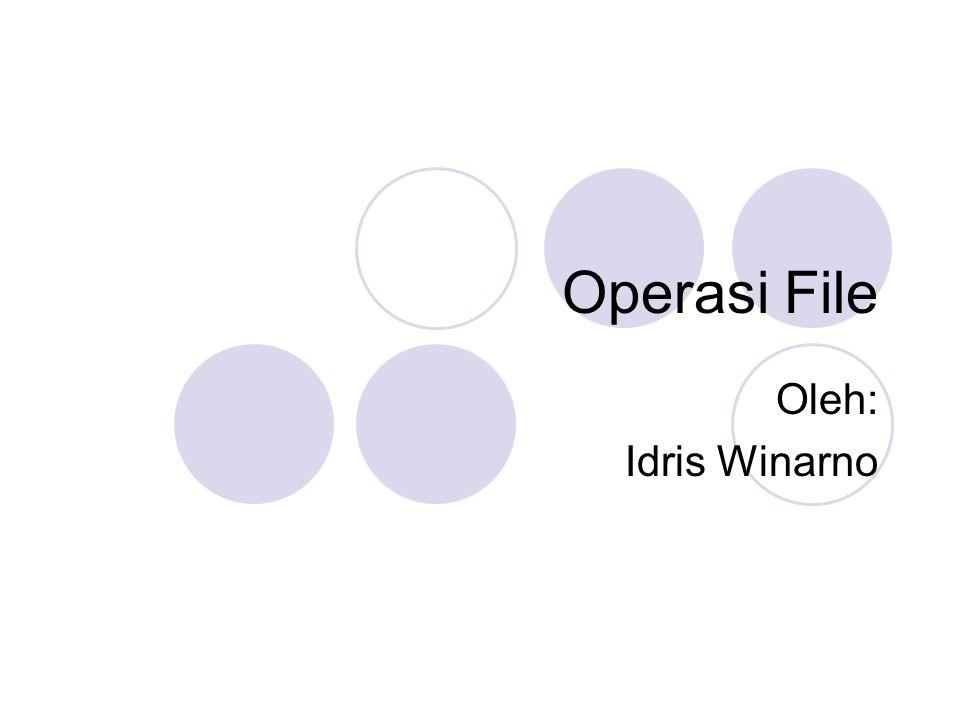 Operasi File Oleh: Idris Winarno