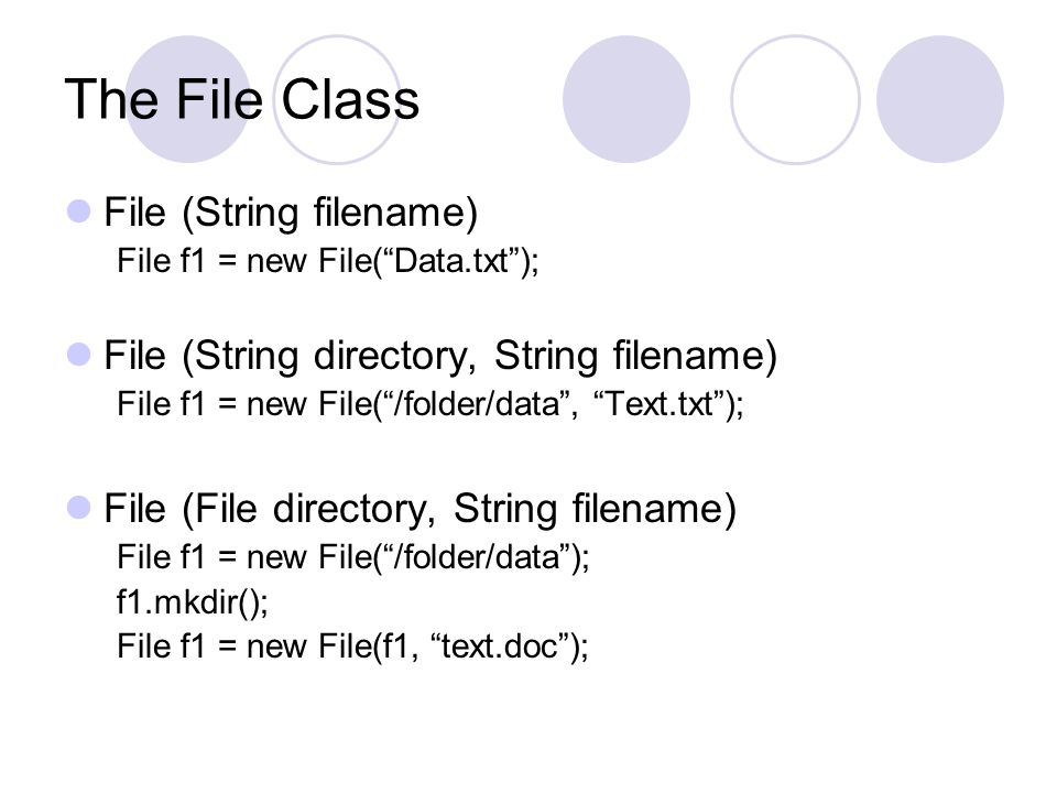 "The File Class File (String filename) File f1 = new File(""Data.txt""); File (String directory, String filename) File f1 = new File(""/folder/data"", ""Tex"