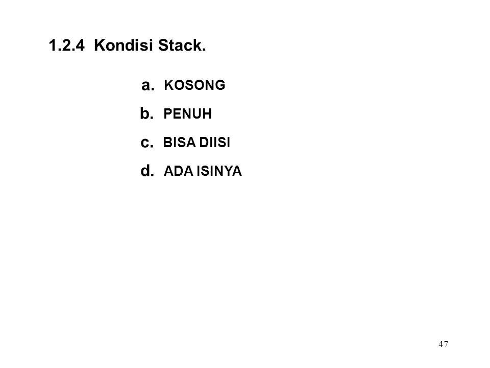 47 1.2.4 Kondisi Stack. a. KOSONG b. PENUH c. BISA DIISI d. ADA ISINYA