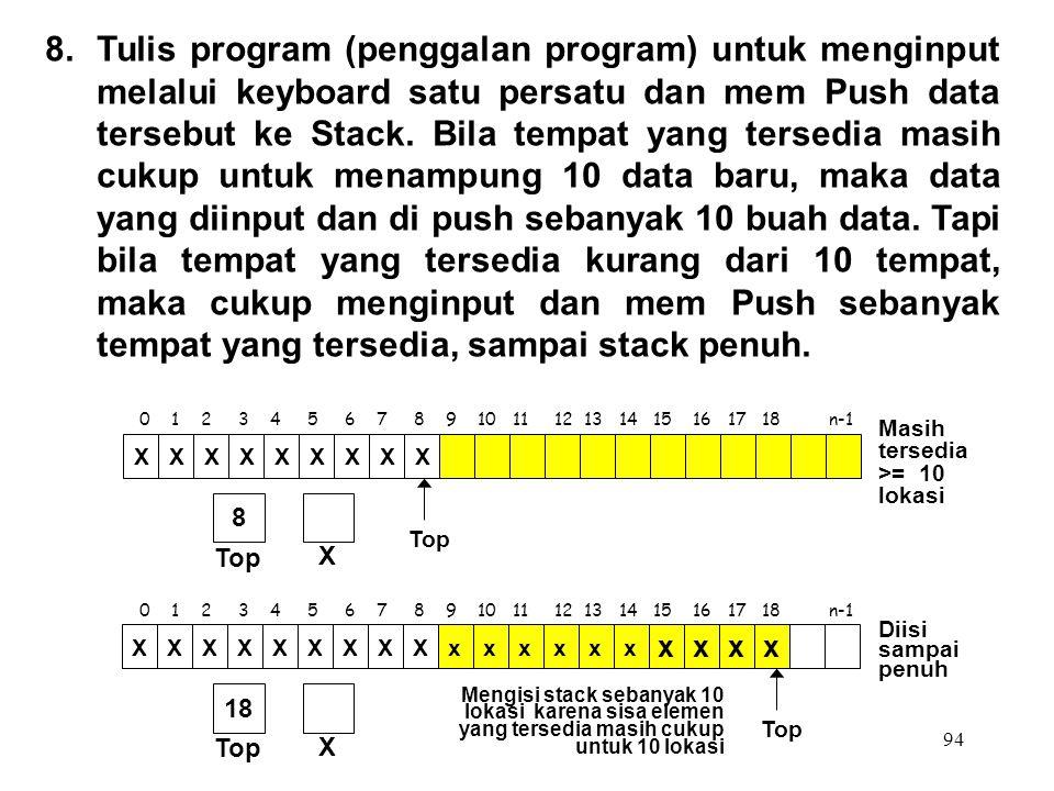94 Top XXXXXXXXX X 8 8.Tulis program (penggalan program) untuk menginput melalui keyboard satu persatu dan mem Push data tersebut ke Stack. Bila tempa