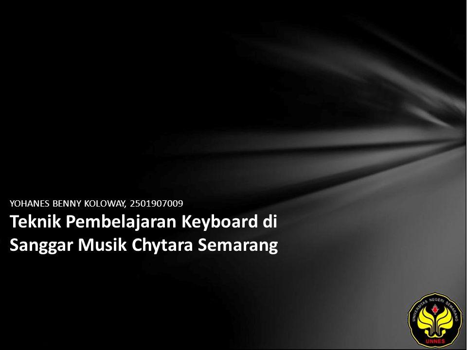YOHANES BENNY KOLOWAY, 2501907009 Teknik Pembelajaran Keyboard di Sanggar Musik Chytara Semarang
