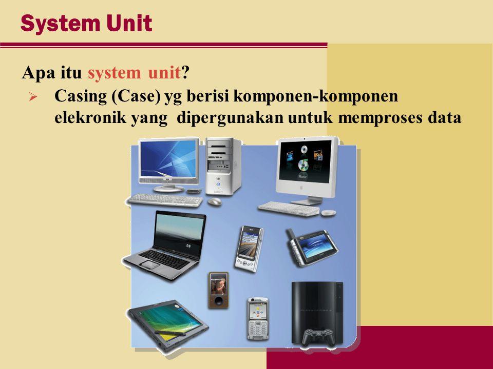 System Unit Apa itu system unit.