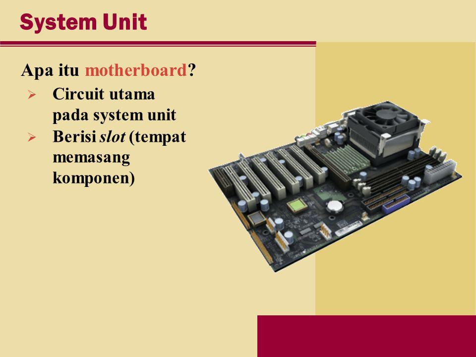 System Unit Apa itu motherboard.