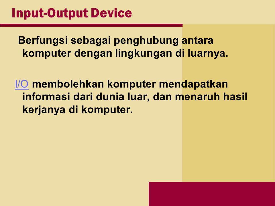 Input-Output Device Berfungsi sebagai penghubung antara komputer dengan lingkungan di luarnya.
