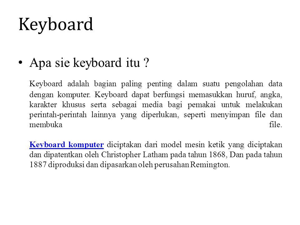 Keyboard Apa sie keyboard itu ? Keyboard adalah bagian paling penting dalam suatu pengolahan data dengan komputer. Keyboard dapat berfungsi memasukkan