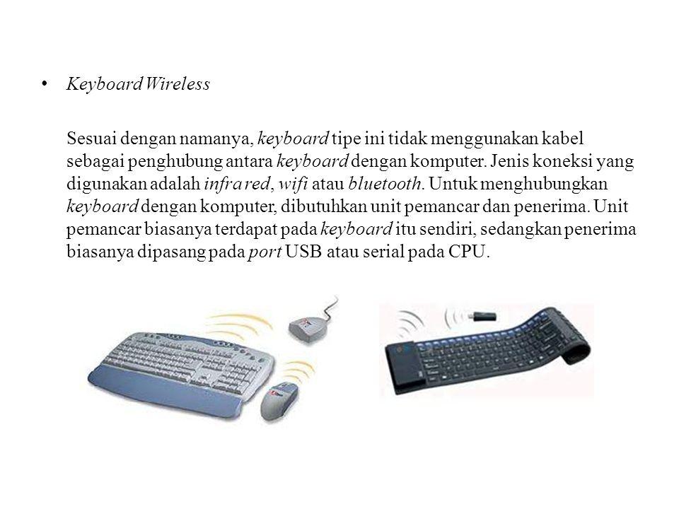 Keyboard Wireless Sesuai dengan namanya, keyboard tipe ini tidak menggunakan kabel sebagai penghubung antara keyboard dengan komputer. Jenis koneksi y