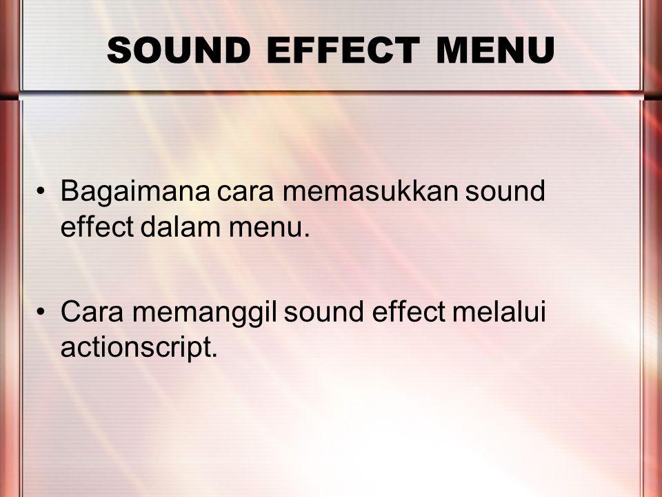 PERTEMUAN 2 SOUND EFFECT MENU Bagaimana cara memasukkan sound effect dalam menu.