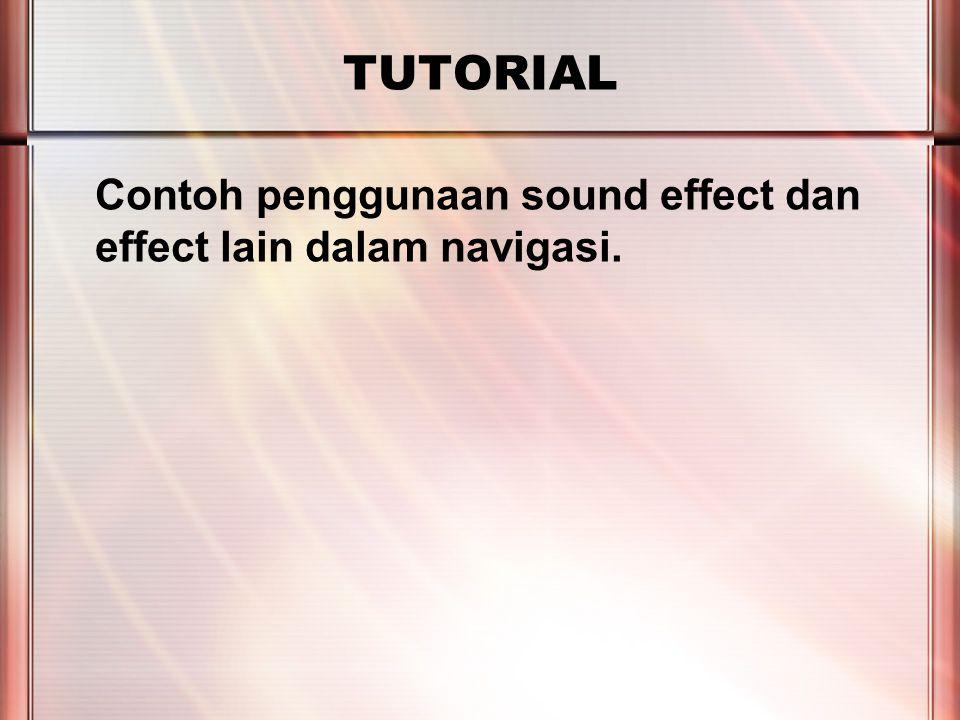 PERTEMUAN 2 TUTORIAL Contoh penggunaan sound effect dan effect lain dalam navigasi.