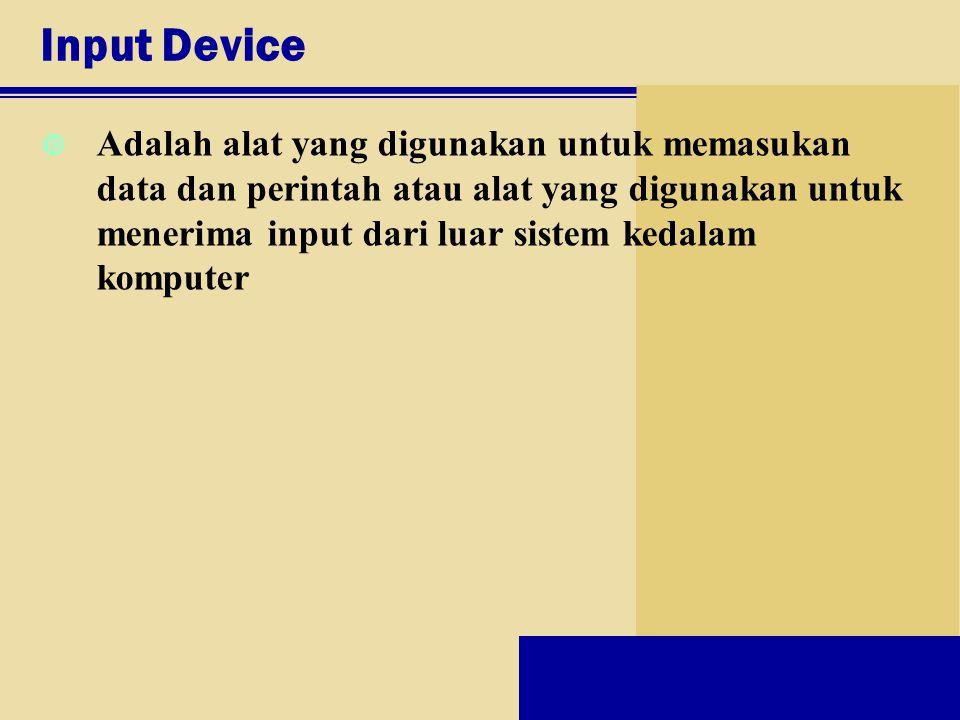 Input Device Adalah alat yang digunakan untuk memasukan data dan perintah atau alat yang digunakan untuk menerima input dari luar sistem kedalam kompu