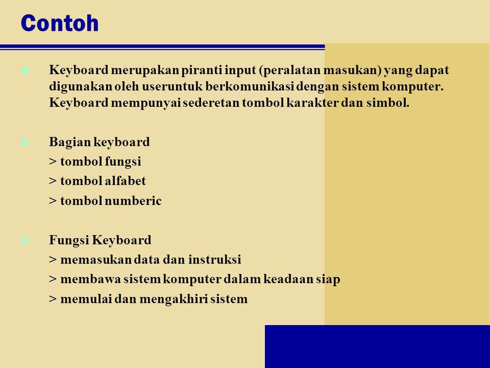 Contoh Keyboard merupakan piranti input (peralatan masukan) yang dapat digunakan oleh useruntuk berkomunikasi dengan sistem komputer. Keyboard mempuny