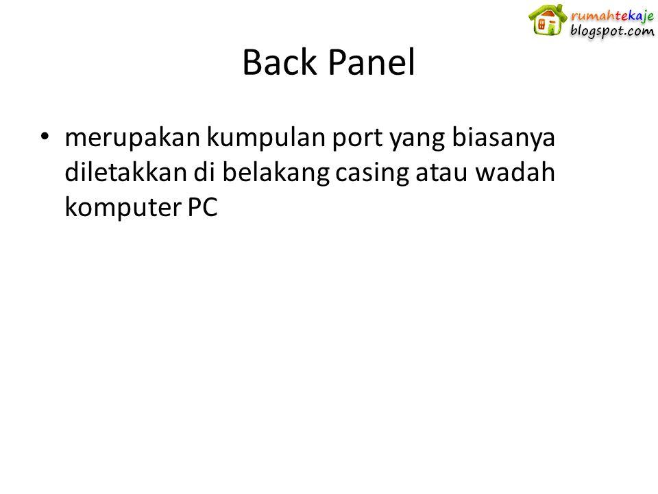 Back Panel merupakan kumpulan port yang biasanya diletakkan di belakang casing atau wadah komputer PC