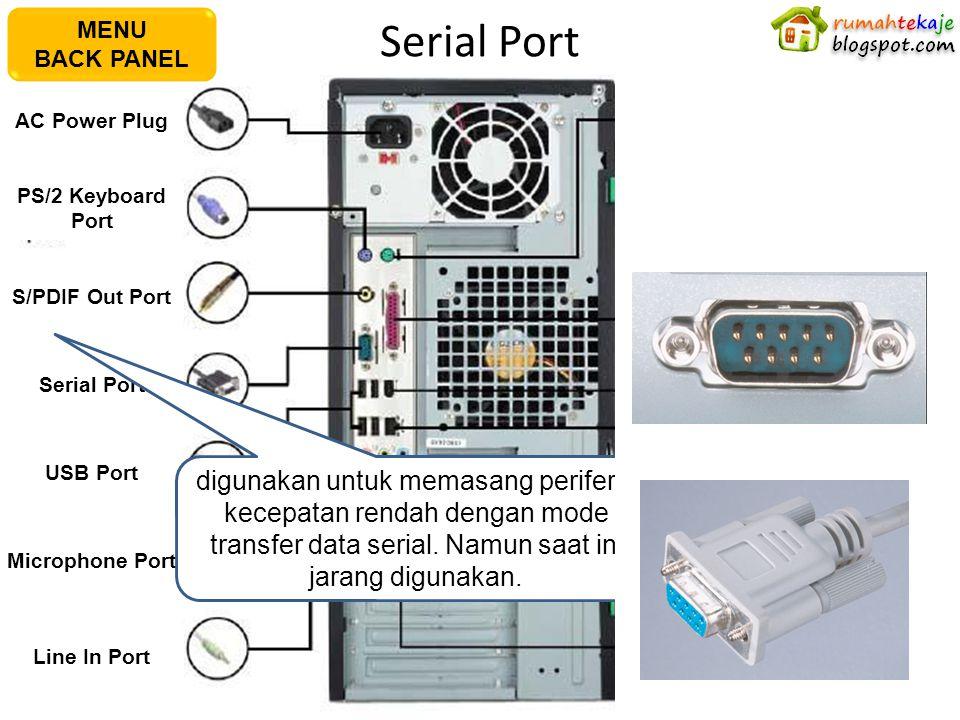 Serial Port AC Power Plug PS/2 Keyboard Port S/PDIF Out Port Serial Port USB Port Microphone Port Line In Port PS/2 Mouse PortPararel Port IEEE1394 Port LAN (RJ45) Port Line In Port Video Graphics Adapter Port DVI Port digunakan untuk memasang periferal kecepatan rendah dengan mode transfer data serial.