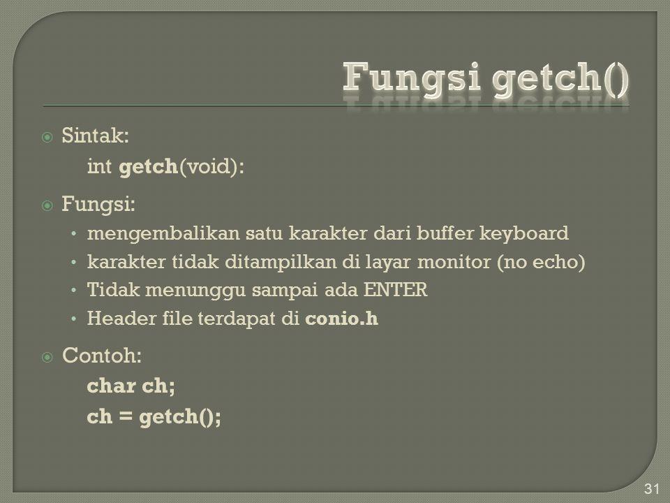  Sintak: int getch(void):  Fungsi: mengembalikan satu karakter dari buffer keyboard karakter tidak ditampilkan di layar monitor (no echo) Tidak menu