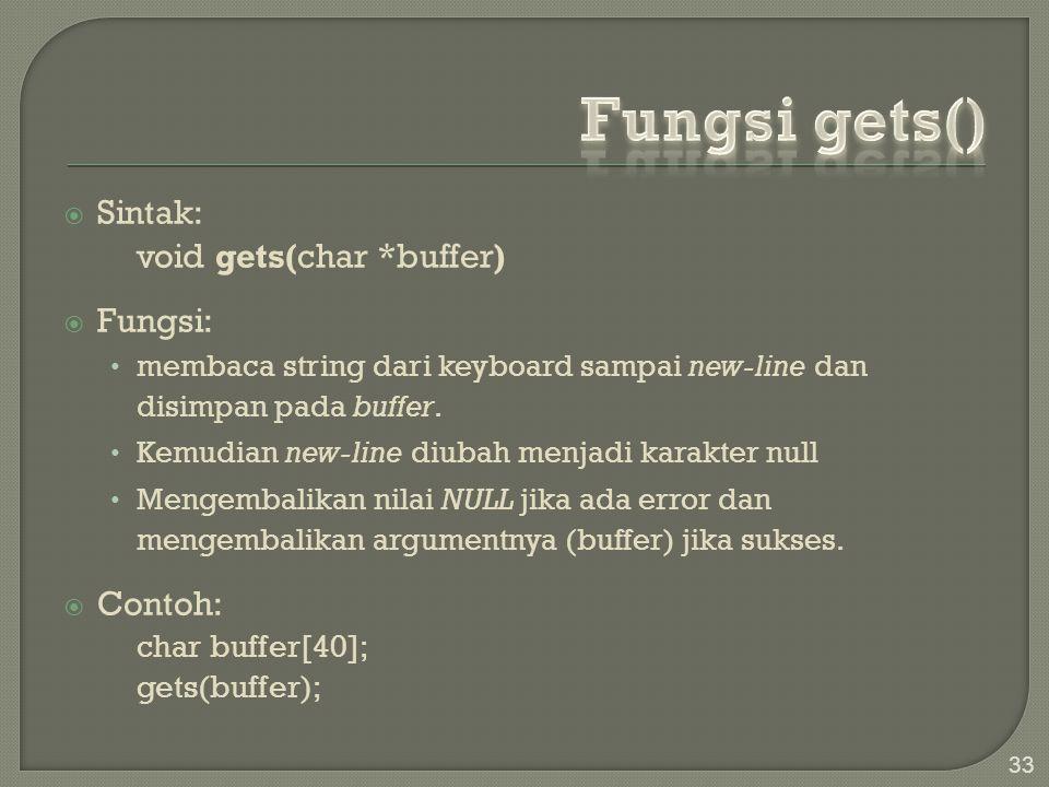  Sintak: void gets(char *buffer)  Fungsi: membaca string dari keyboard sampai new-line dan disimpan pada buffer. Kemudian new-line diubah menjadi ka