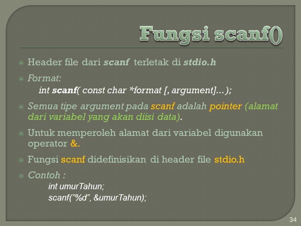 34  Header file dari scanf terletak di stdio.h  Format: int scanf( const char *format [, argument]... );  Semua tipe argument pada scanf adalah poi