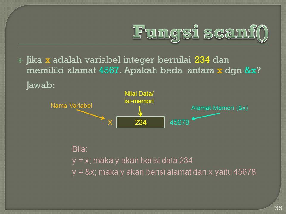  Jika x adalah variabel integer bernilai 234 dan memiliki alamat 4567. Apakah beda antara x dgn &x? Jawab: 36 Bila: y = x; maka y akan berisi data 23