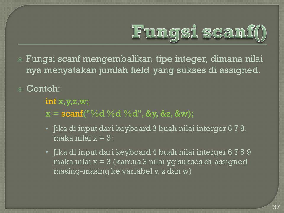  Fungsi scanf mengembalikan tipe integer, dimana nilai nya menyatakan jumlah field yang sukses di assigned.  Contoh: int x,y,z,w; x = scanf(