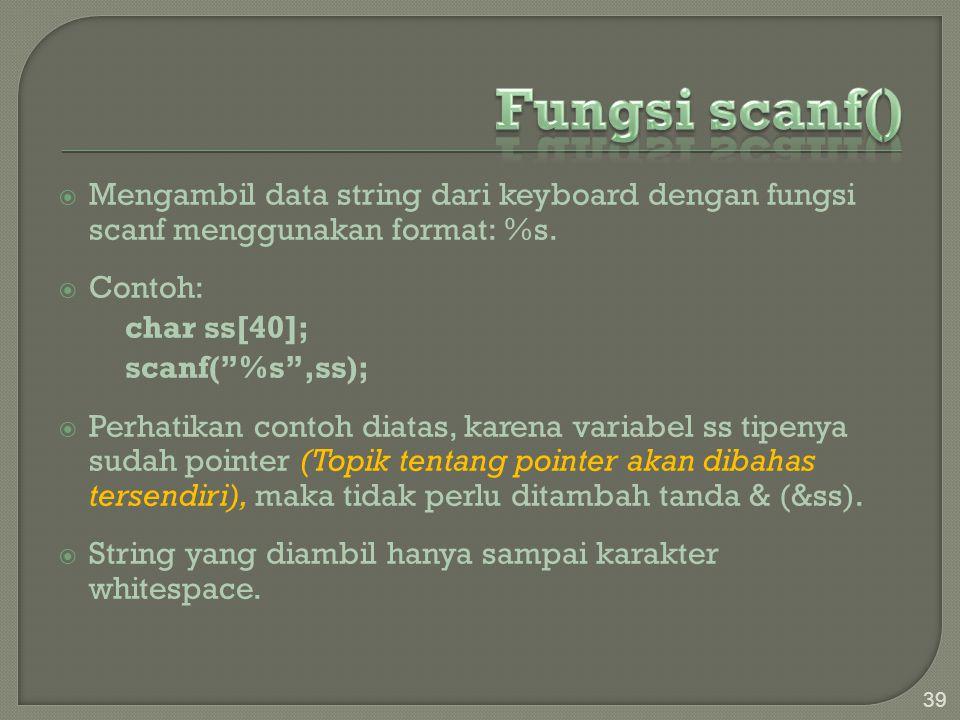 """ Mengambil data string dari keyboard dengan fungsi scanf menggunakan format: %s.  Contoh: char ss[40]; scanf(""""%s"""",ss);  Perhatikan contoh diatas, k"""