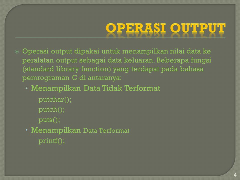  Operasi output dipakai untuk menampilkan nilai data ke peralatan output sebagai data keluaran. Beberapa fungsi (standard library function) yang terd