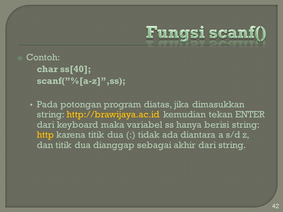 " Contoh: char ss[40]; scanf(""%[a-z]"",ss); Pada potongan program diatas, jika dimasukkan string: http://brawijaya.ac.id kemudian tekan ENTER dari keyb"