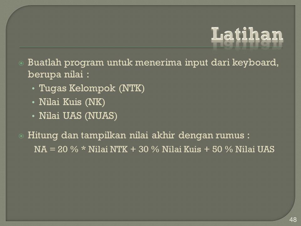  Buatlah program untuk menerima input dari keyboard, berupa nilai : Tugas Kelompok (NTK) Nilai Kuis (NK) Nilai UAS (NUAS)  Hitung dan tampilkan nila