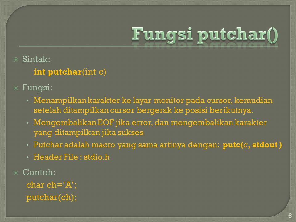 Sintak: int putchar(int c)  Fungsi: Menampilkan karakter ke layar monitor pada cursor, kemudian setelah ditampilkan cursor bergerak ke posisi berik