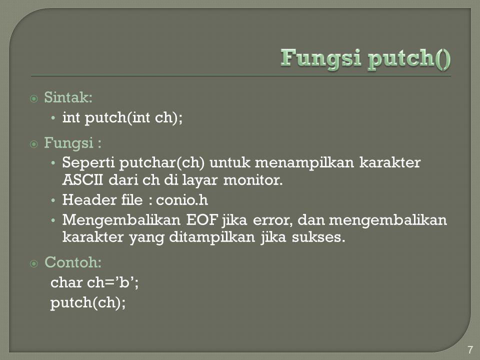  Sintak: int putch(int ch);  Fungsi : Seperti putchar(ch) untuk menampilkan karakter ASCII dari ch di layar monitor. Header file : conio.h Mengembal