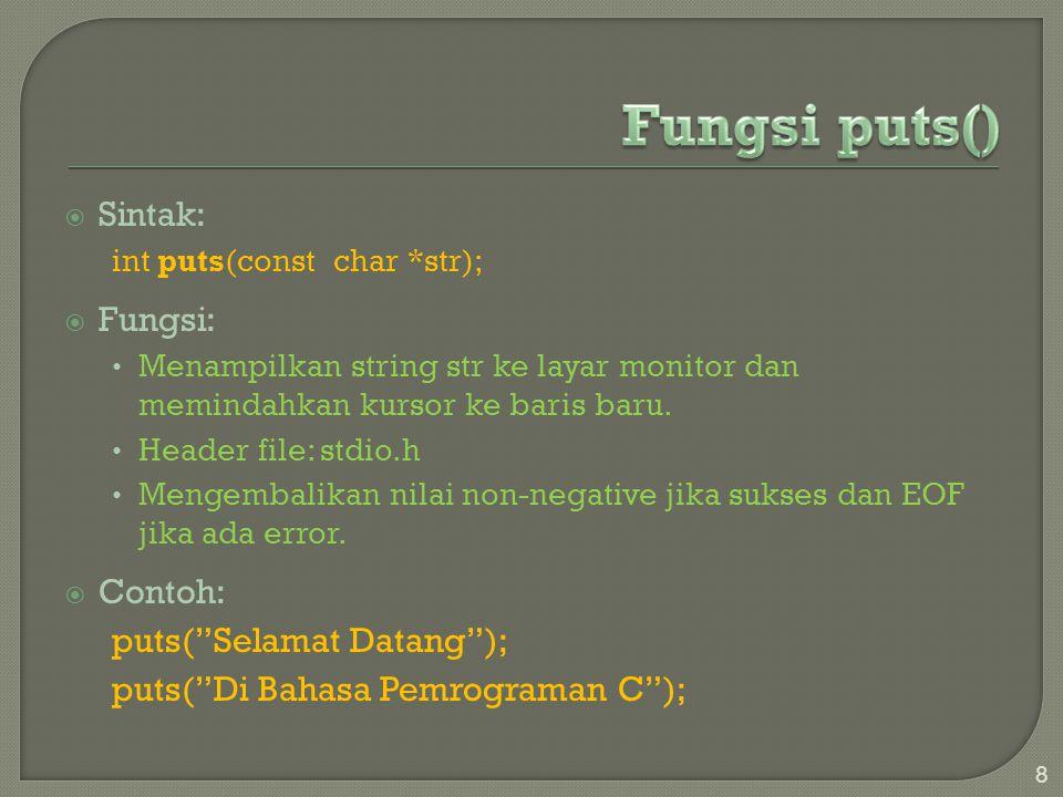  Sintak: int puts(const char *str);  Fungsi: Menampilkan string str ke layar monitor dan memindahkan kursor ke baris baru. Header file: stdio.h Meng