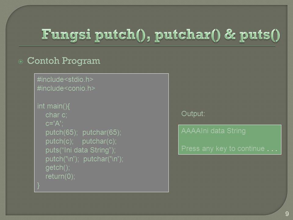  Sintak: int getchar(void):  Fungsi: mengembalikan sebuah karakter (nilai ASCII) dari buffer keyboard.