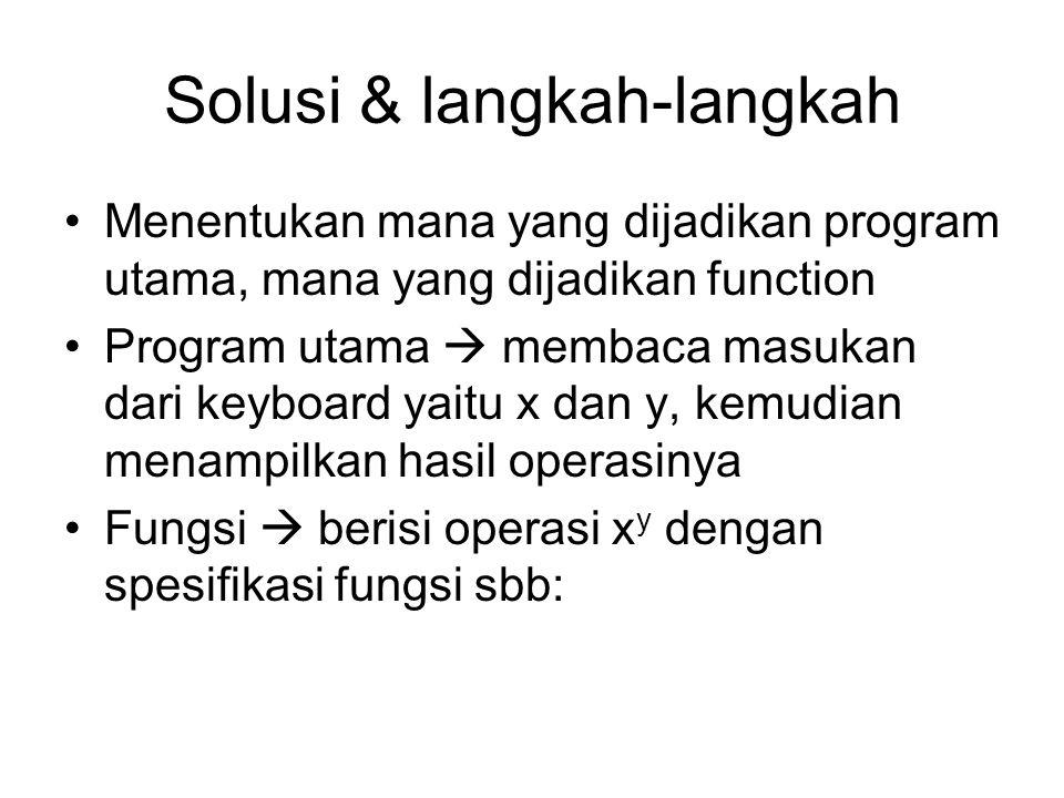 Solusi & langkah-langkah Menentukan mana yang dijadikan program utama, mana yang dijadikan function Program utama  membaca masukan dari keyboard yait
