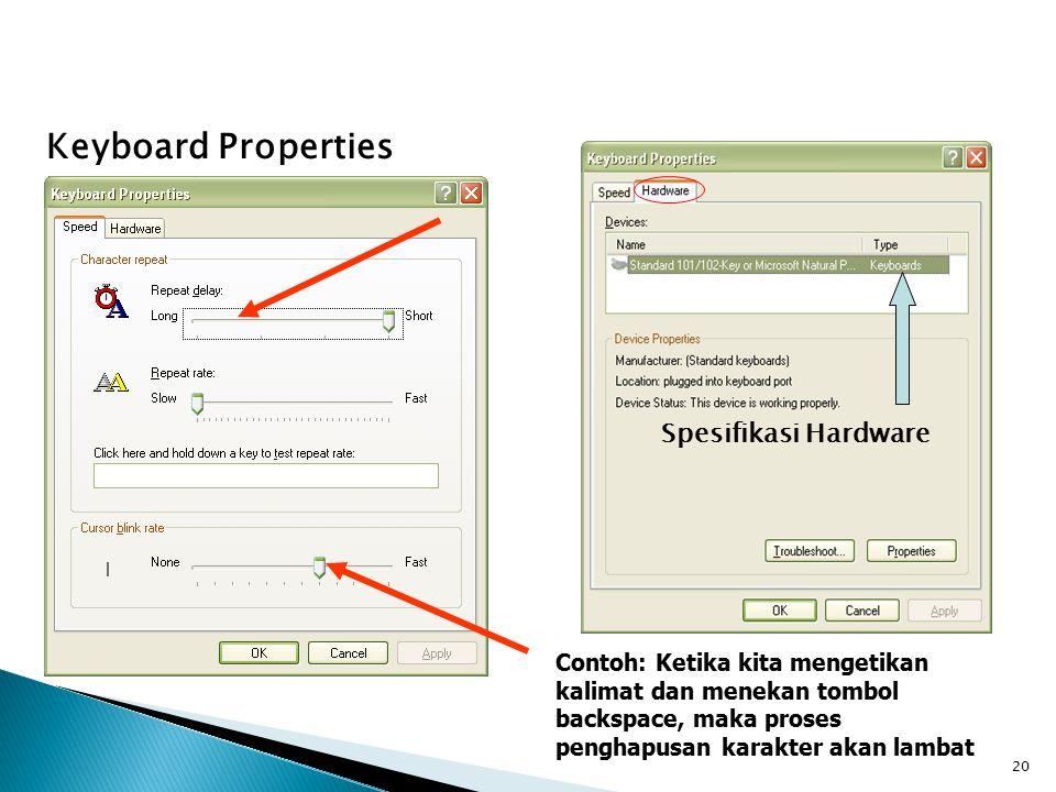 20 Keyboard Properties Contoh: Ketika kita mengetikan kalimat dan menekan tombol backspace, maka proses penghapusan karakter akan lambat Spesifikasi Hardware