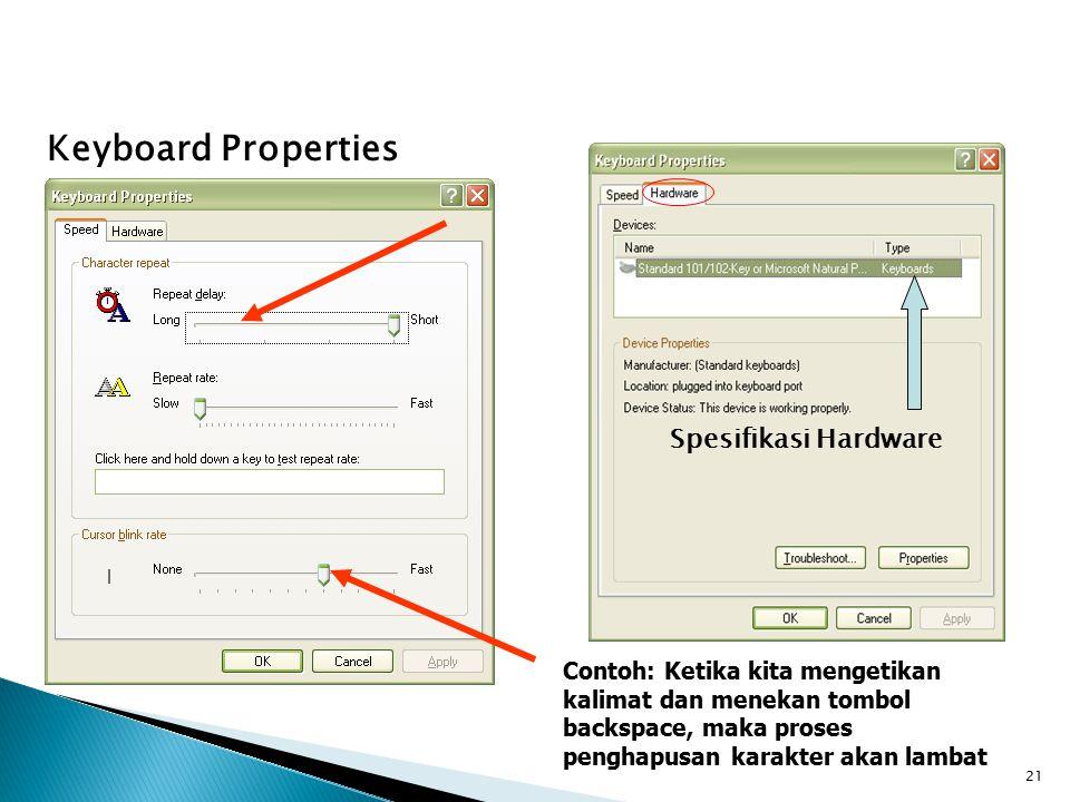 21 Keyboard Properties Contoh: Ketika kita mengetikan kalimat dan menekan tombol backspace, maka proses penghapusan karakter akan lambat Spesifikasi Hardware