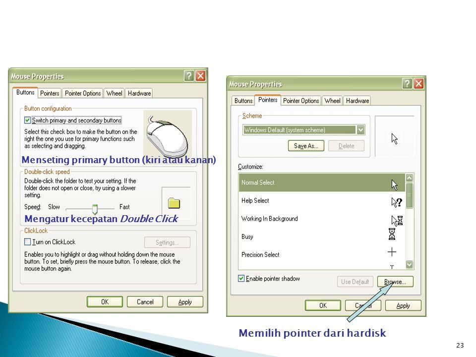 23 Memilih pointer dari hardisk Mengatur kecepatan Double Click Menseting primary button (kiri atau kanan)